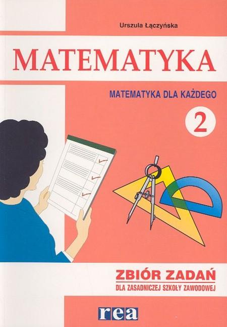 Matematyka dla każdego ZSZ 2 zbiór zadań REA