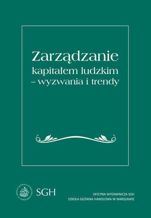Zarządzanie kapitałem ludzkim - wyzwania i trendy. Monografia jubileuszowa dedykowana Profesor Marcie Juchnowicz