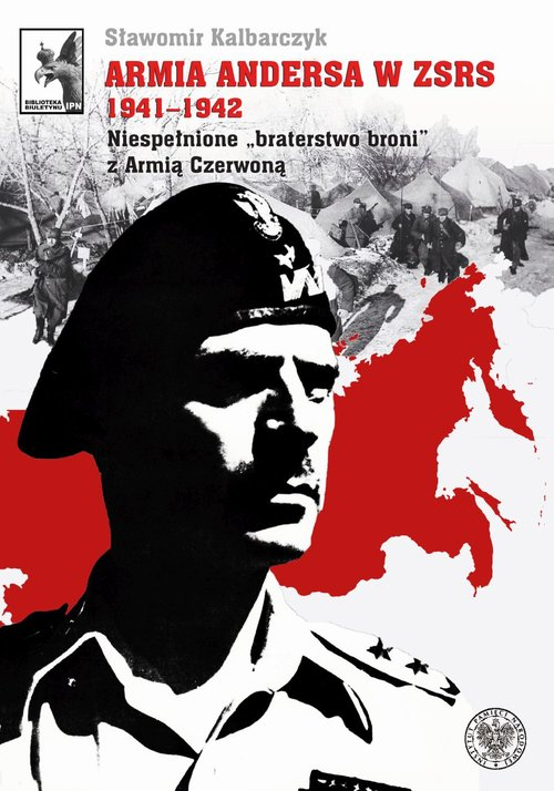 """Armia Andersa w ZSRS 1941-1942. Niespełnione """"braterstwo broni"""" z Armią Czerwoną"""
