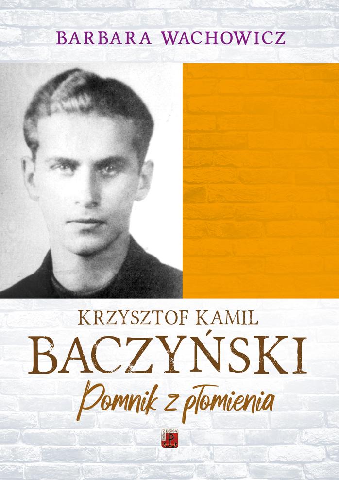 Krzysztof Kamil Baczyński. Pomnik z płomienia
