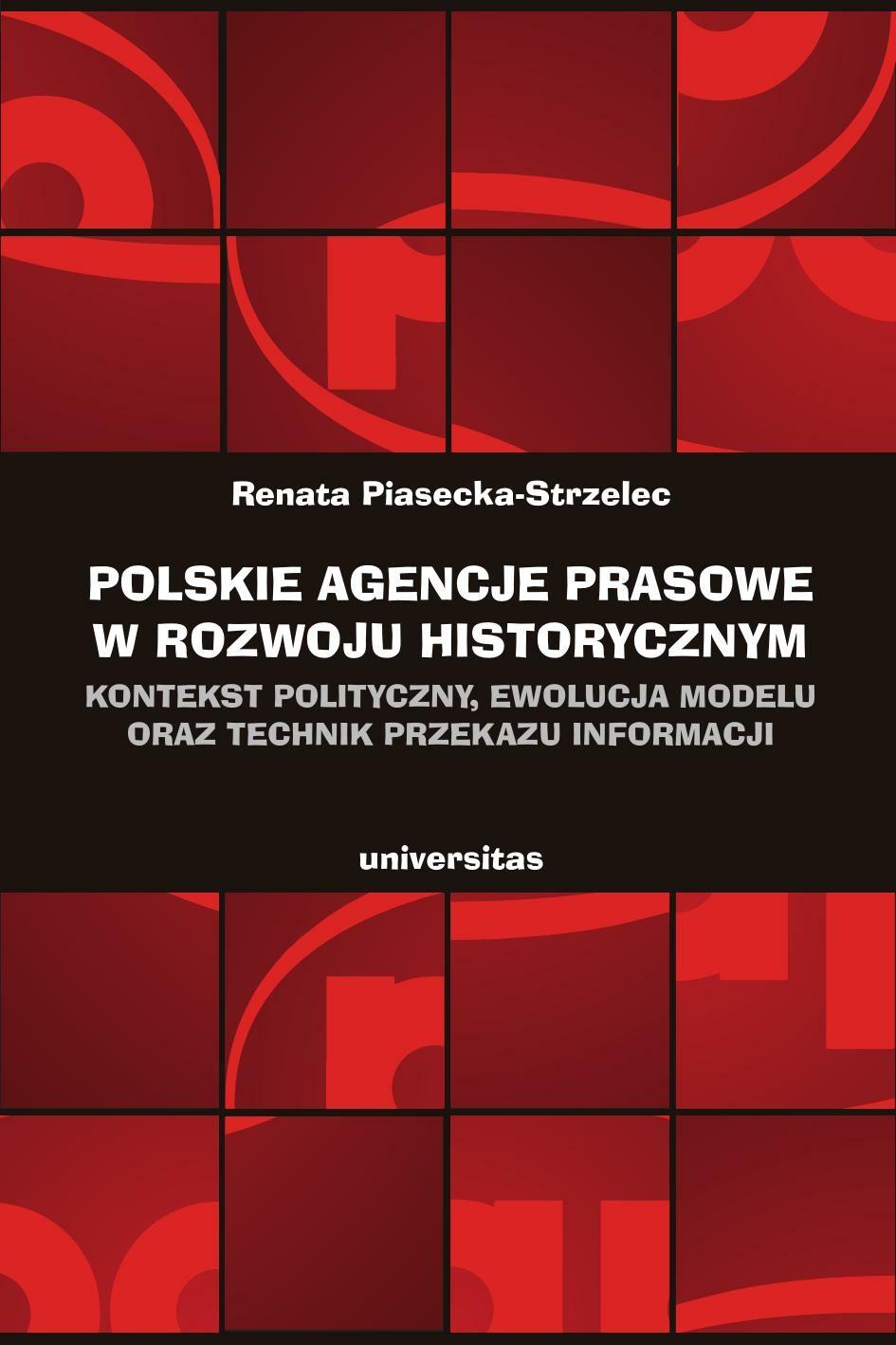 Polskie agencje prasowe w rozwoju historycznym. Kontekst polityczny, ewolucja modelu oraz technik przekazu informacji