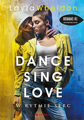 Dance, sing, love. W rytmie serc