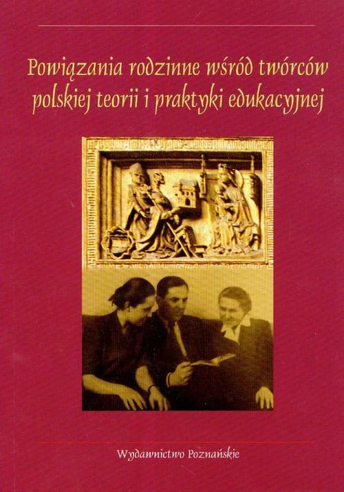 Powiązania rodzinne wśród twórców polskiej teorii i praktyki edukacyjnej
