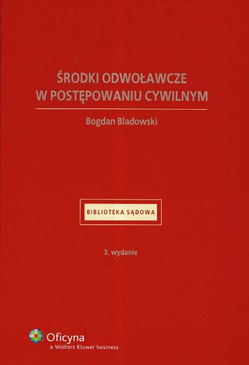Środki odwoławcze w postępowaniu cywilnym - Bladowski Bogdan