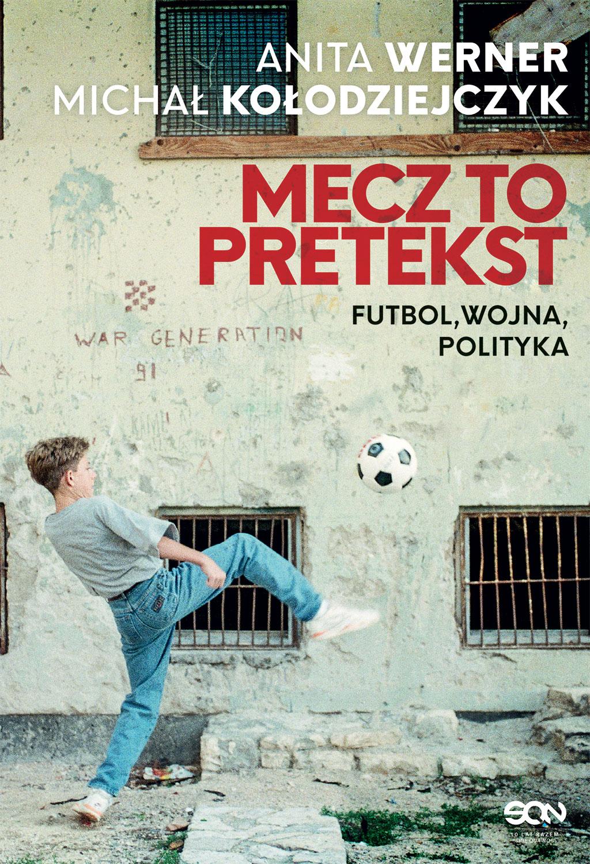 Mecz to pretekst. Futbol, wojna, polityka