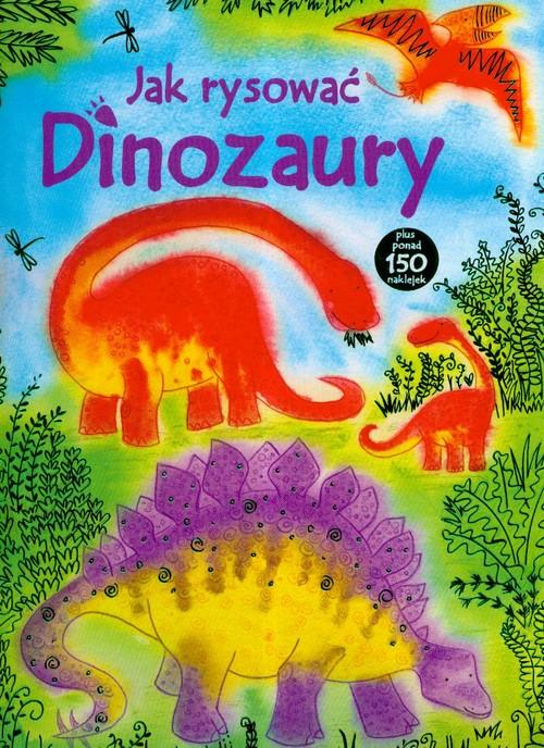 Jak rysować dinozaury plus ponad 150 naklejek