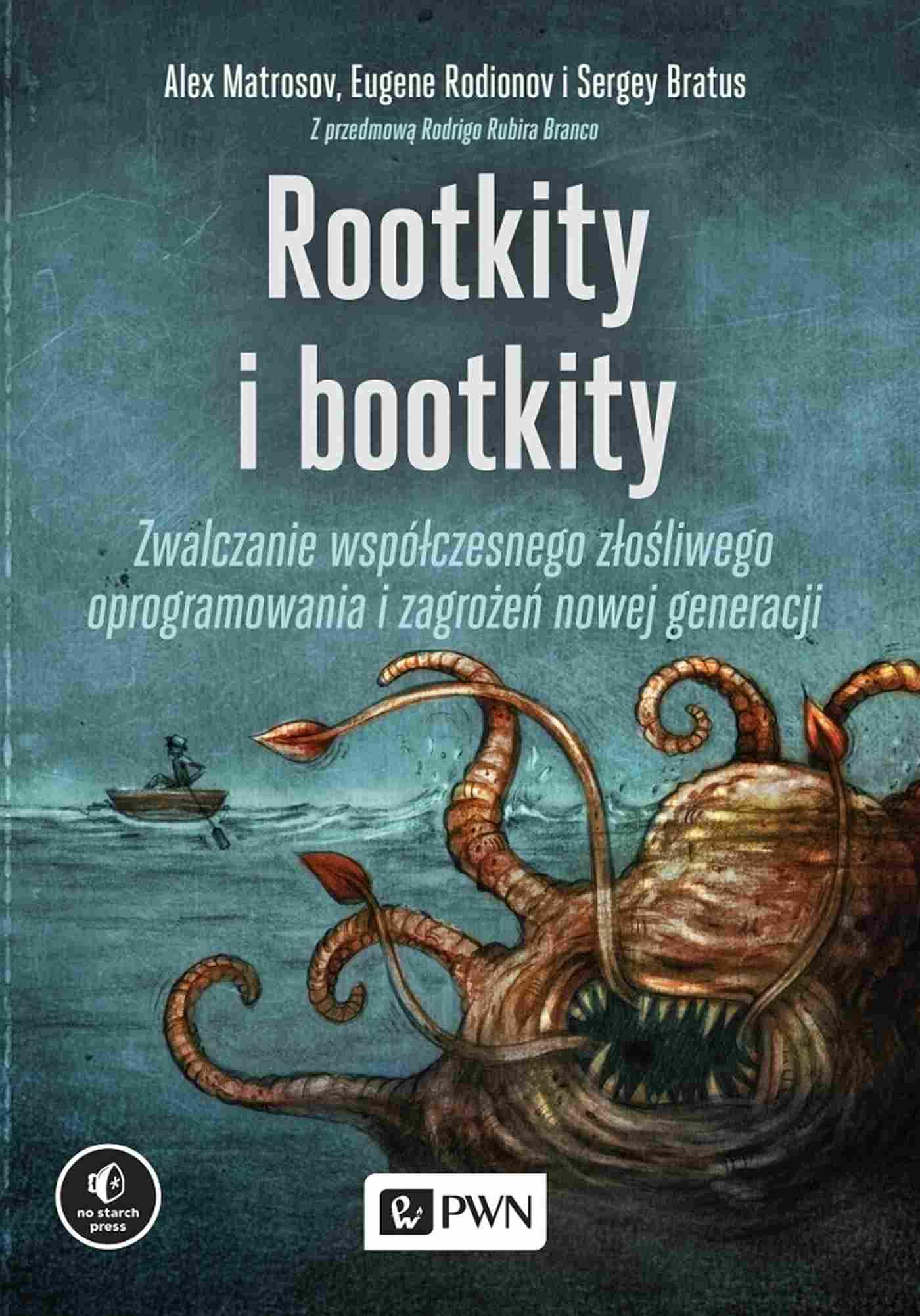 Rootkity i bootkity. Zwalczanie współczesnego złośliwego oprogramowania i zagrożeń nowej generacji