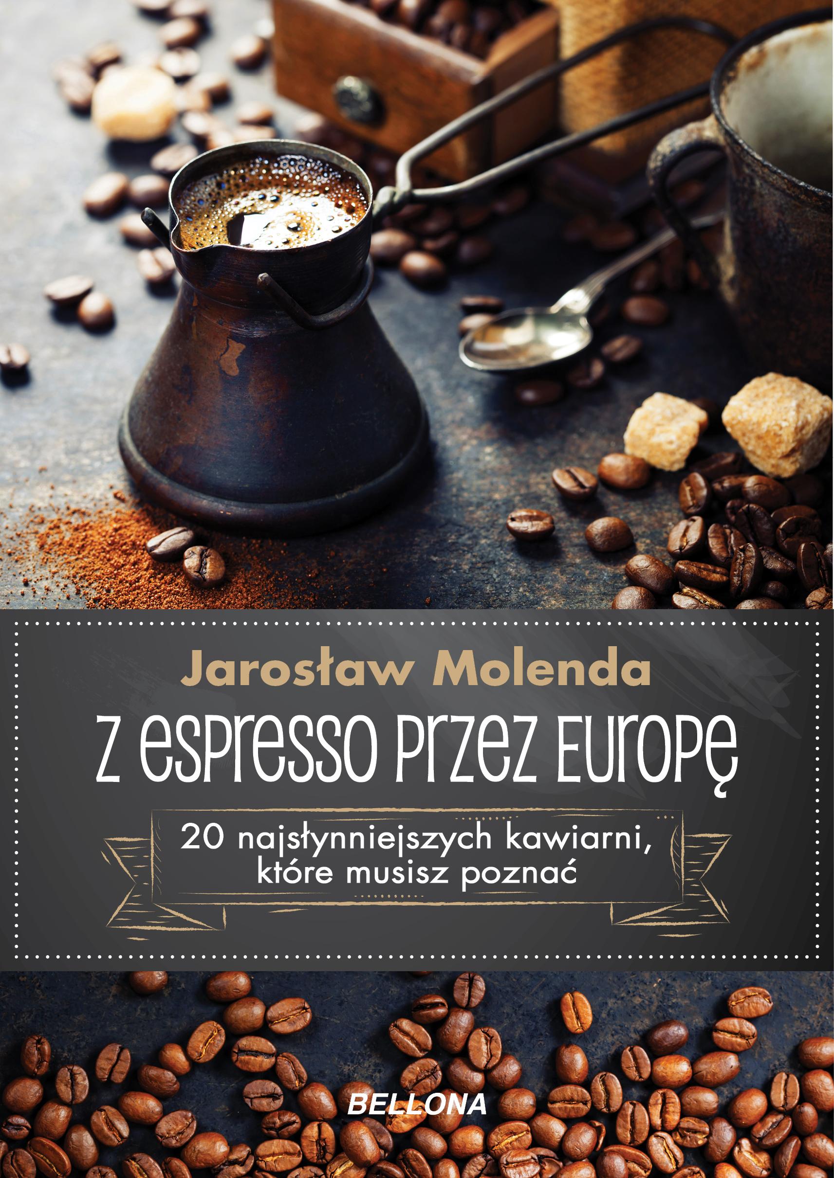 Z espresso przez Europę. 20 najsłynniejszych kawiarni, które musisz poznać