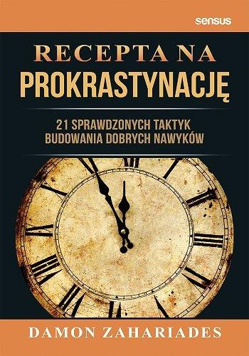 Recepta na prokrastynację. 21 sprawdzonych taktyk budowania dobrych nawyków