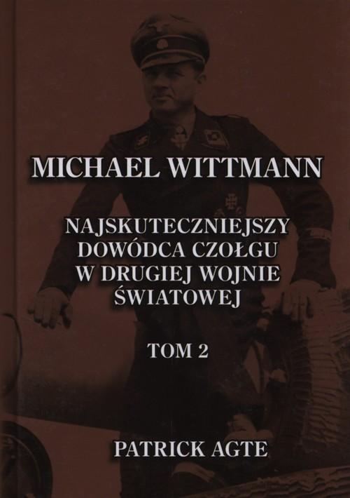 Michael Wittmann Najskuteczniejszy dowódca czołgu w drugiej wojnie światowej Tom 2