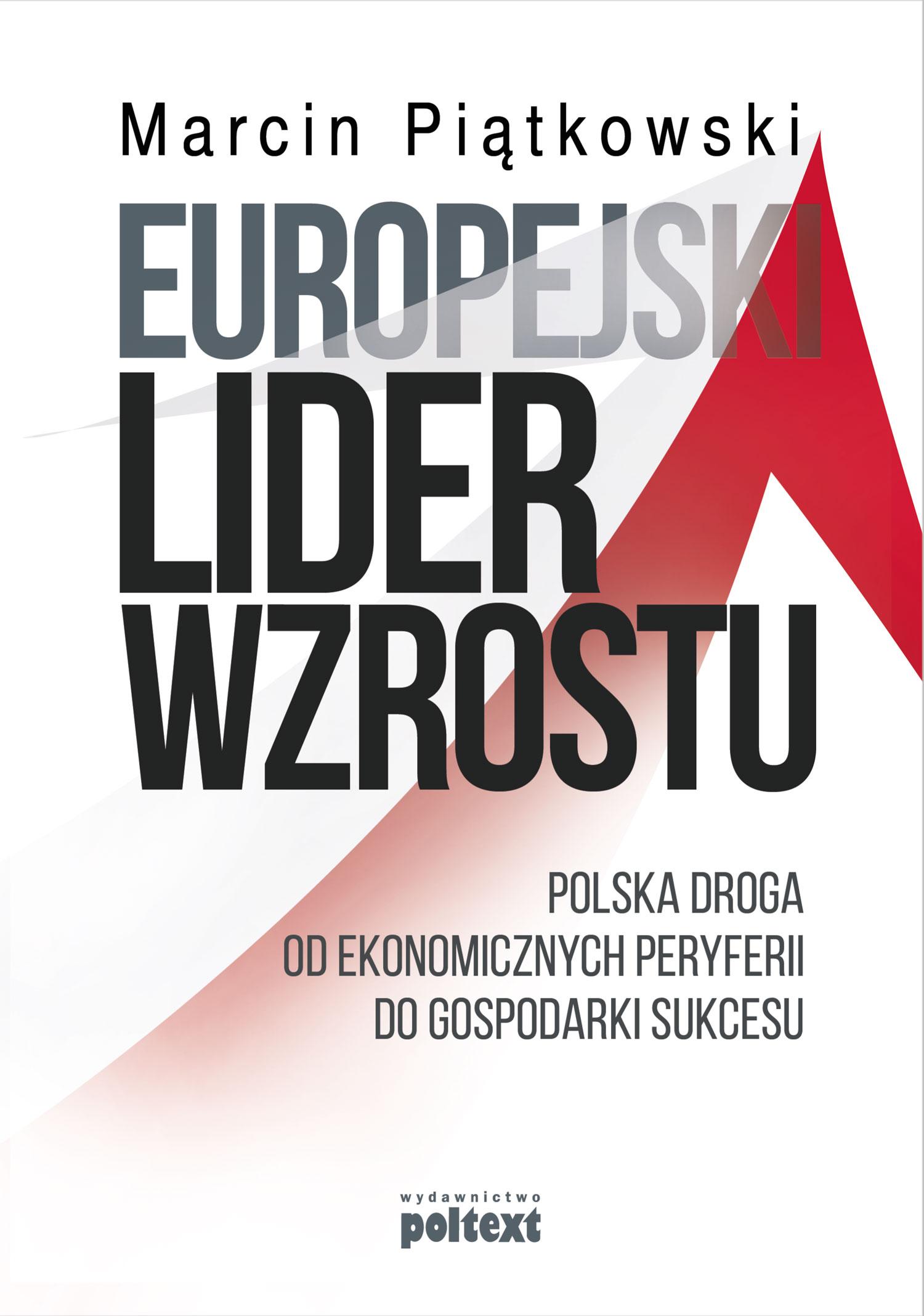 Europejski lider wzrostu. Polska droga od ekonomicznych peryferii do gospodarki sukcesu
