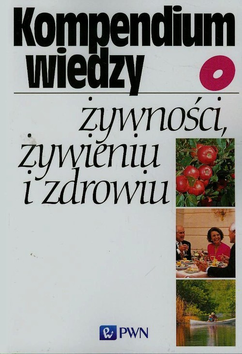 Kompendium wiedzy o żywności żywieniu i zdrowiu