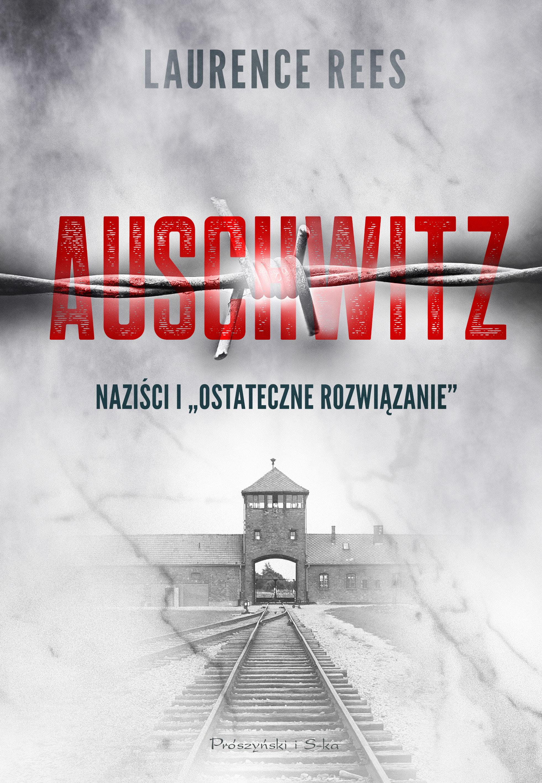 Auschwitz. Naziści i ostateczne rozwiązanie