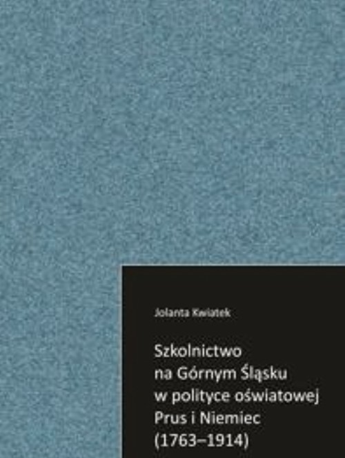 Szkolnictwo na Górnym Śląsku w polityce oświatowej Prus i Niemiec (1763-1914)