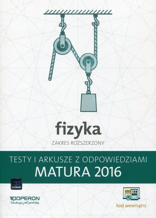 Fizyka Matura 2016 Testy i arkusze z odpowiedziami Zakres rozszerzony