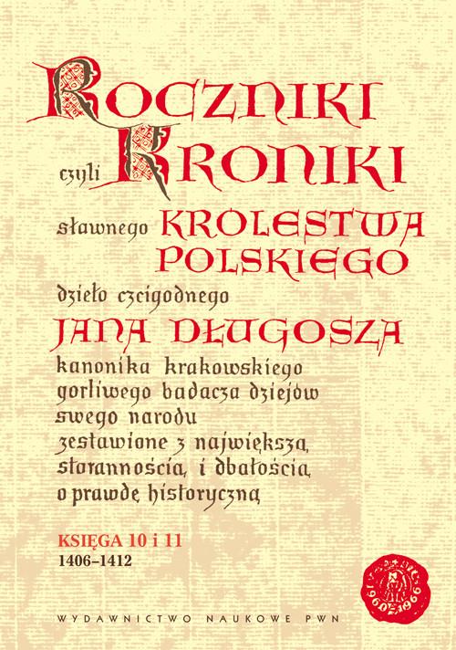Roczniki czyli Kroniki sławnego Królestwa Polskiego. Księga 10 i 11