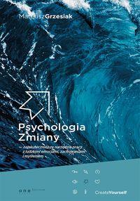 Psychologia zmiany. Najskuteczniejsze narzędzia pracy z ludzkimi emocjami, zachowaniami i myśleniem