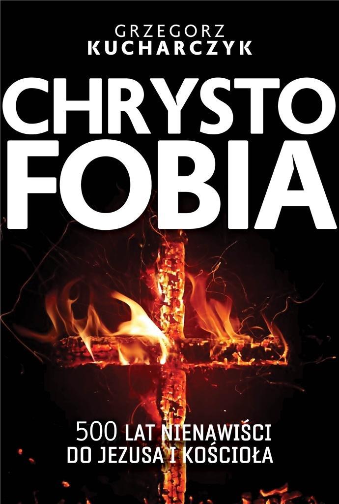 Chrystofobia 500 lat nienawiści do Jezusa i kościoła