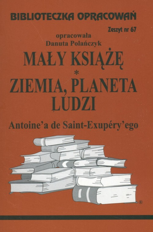 Biblioteczka opracowań nr 067 Mały Książę. Ziemia, planeta ludzi Antoine'a de Saint-Exupery'ego