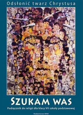 Odsłonić twarz Chrystusa. Katechizm. Szukam Was. Podręcznik do religii dla klasy VII szkoły podstawowej