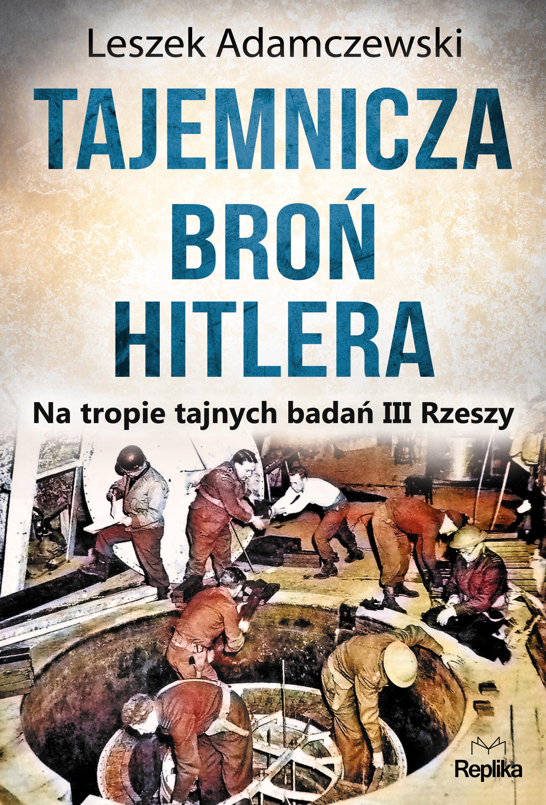 Tajemnicza broń Hitlera na tropie tajnych badań iii rzeszy