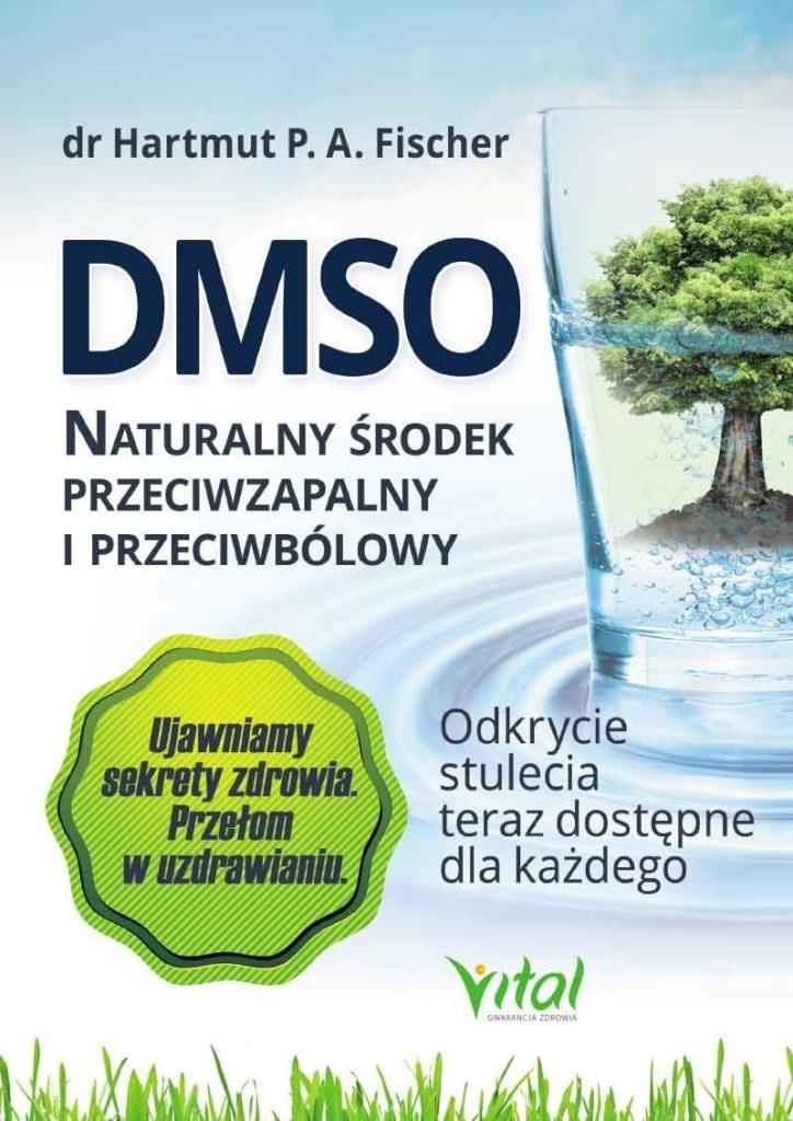DMSO. Naturalny środek przeciwzapalny i przeciwbólowy. Odkrycie stulecia teraz dostępne dla każdego wyd. 2020