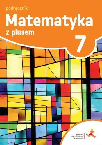 Matematyka z plusem 7. Podręcznik. Szkoła podstawowa