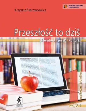 Przeszłość to dziś 1. Część 1. Podręcznik. Literatura. Język. Kultura