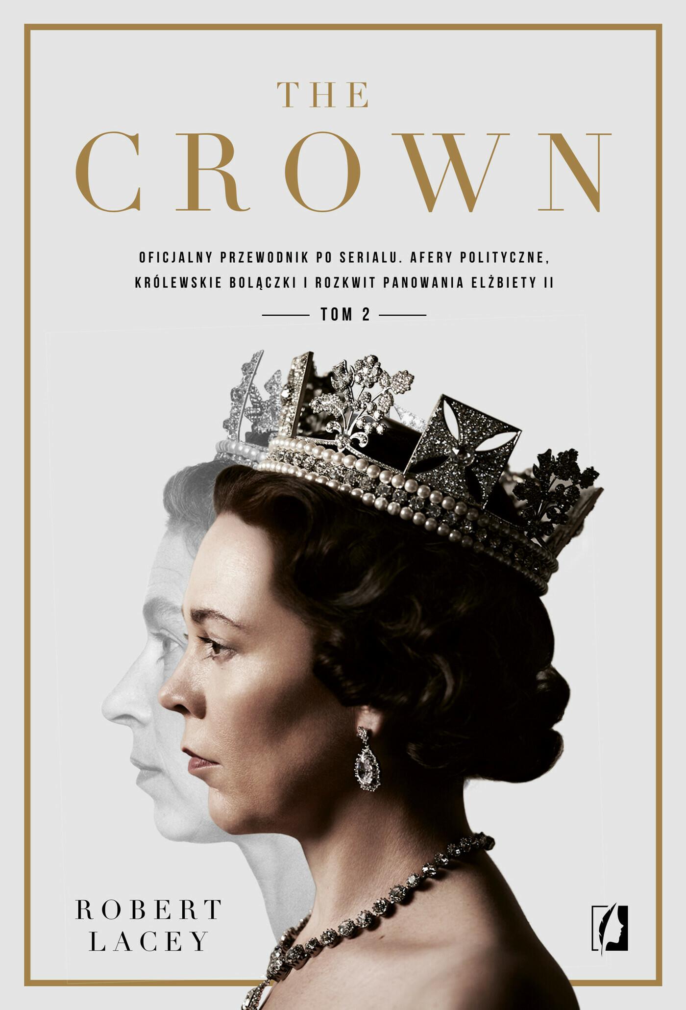 The Crown. Oficjalny przewodnik po serialu. Afery polityczne, królewskie bolączki i rozkwit panowania Elżbiety II. Tom 2