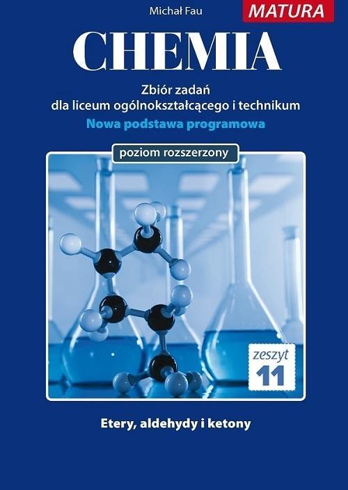 Chemia. Zbiór zadań dla liceum ogólnokształcącego i technikum. Zeszyt 11. Poziom rozszerzony. Etery, aldehydy i ketony