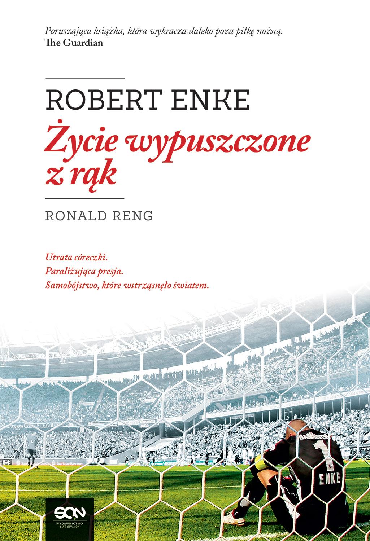 Robert Enke. Życie wypuszczone z rąk