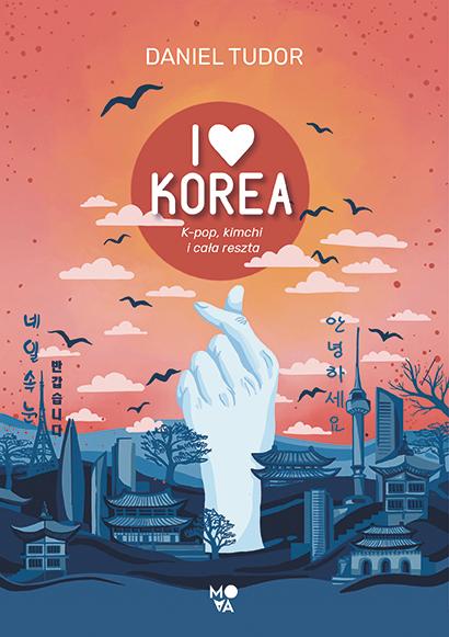 I love Korea. K-pop, kimchi i cała reszta