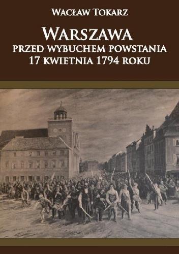 Warszawa przed wybuchem powstania 17 kwietnia 1794
