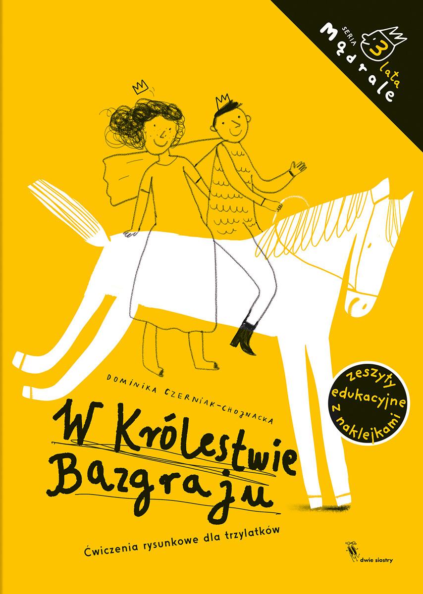 W królestwie Bazgraju. Ćwiczenia rysunkowe dla trzylatków