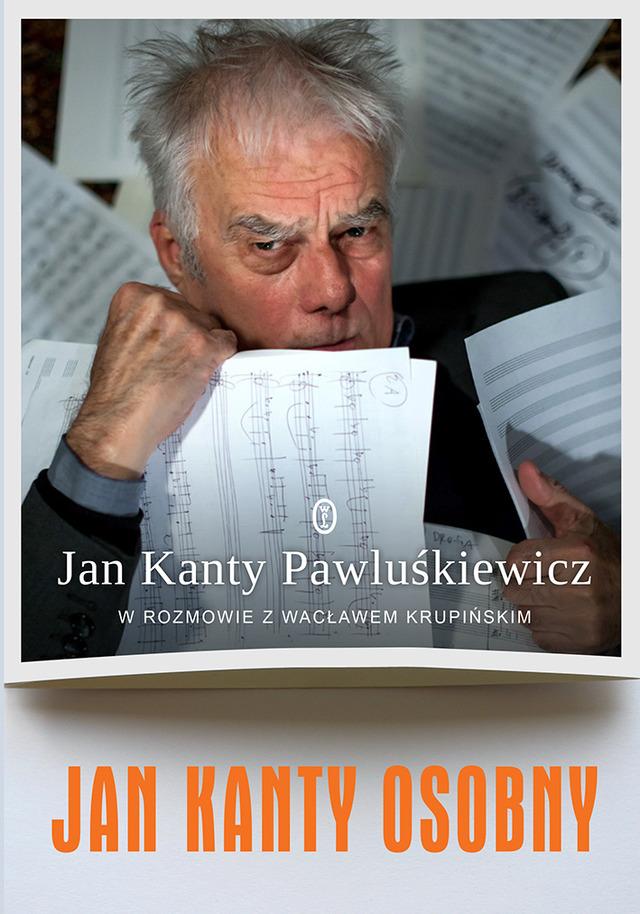 Jan Kanty Osobny. Jan Kanty Pawluśkiewicz w rozmowie z Wacławem Krupińskim