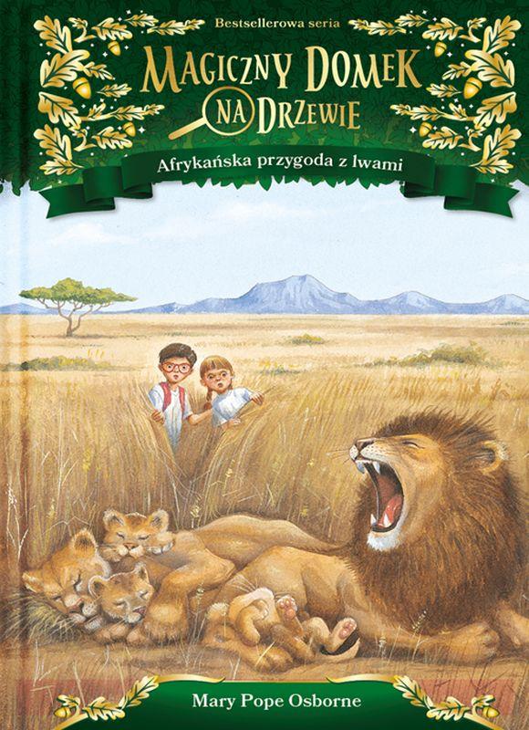 Afrykańska przygoda z lwami. Magiczny domek na drzewie. Tom 11