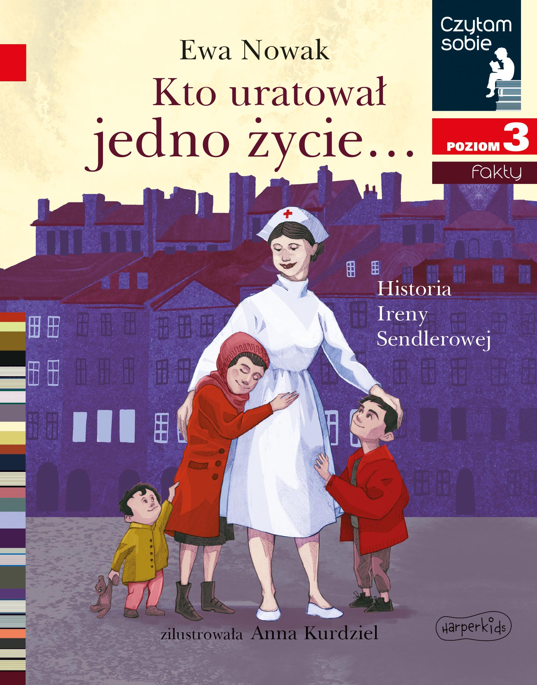 Kto uratował jedno życie... Historia Ireny Sendlerowej. Czytam sobie. Poziom 3