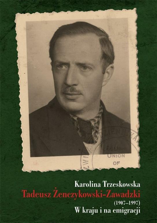 Tadeusz Żenczykowski-Zawadzki (1907-1997). W kraju i na emmigracji