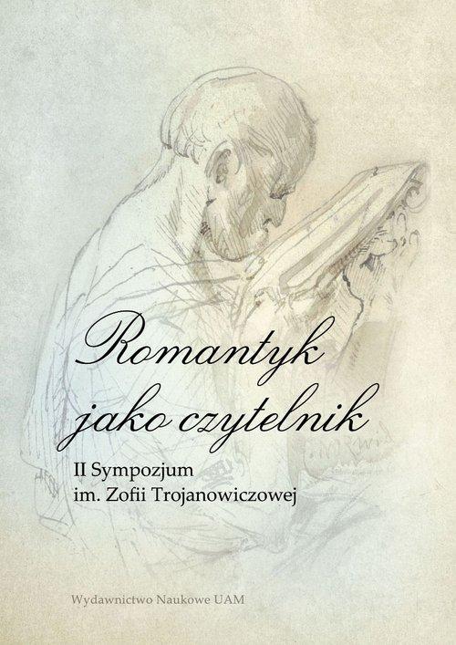 Romantyk jako czytelnik II Sympozjum im. Zofii Trojanowiczowej