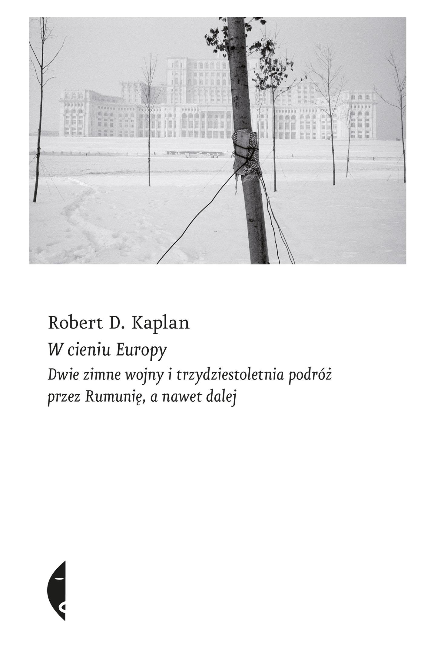 W cieniu Europy dwie zimne wojny i trzydziestoletnia podróż przez rumunię a nawet dalej