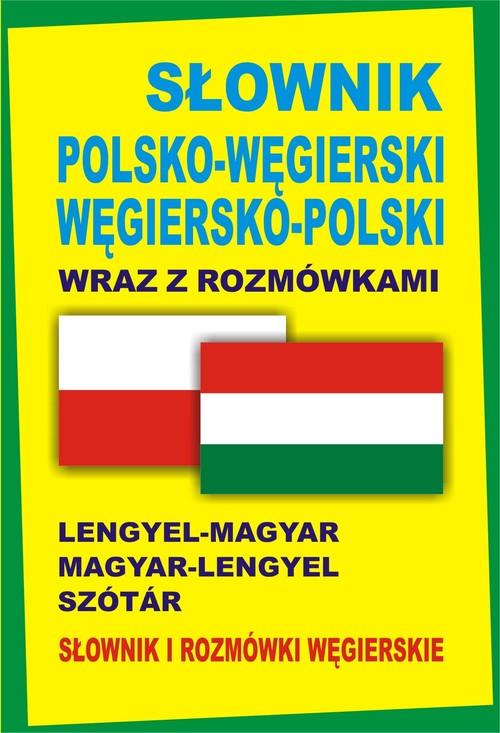 Słownik polsko-węgierski węgiersko-polski wraz z rozmówkami. Słownik i rozmówki węgierskie