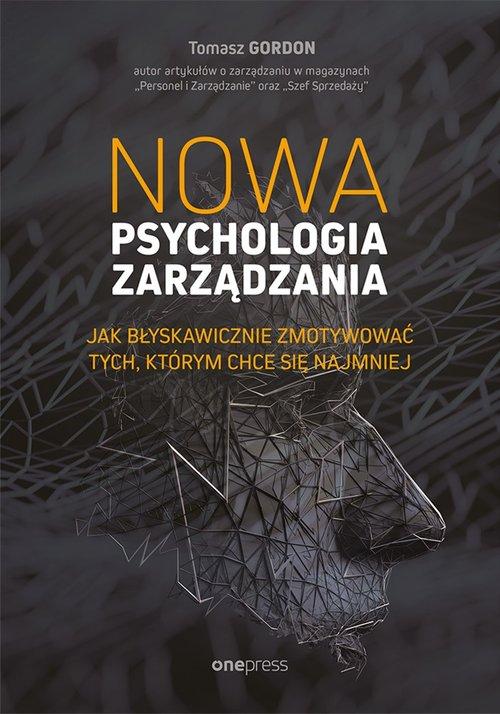 Nowa psychologia zarządzania jak błyskawicznie zmotywować tych którym chce się najmniej