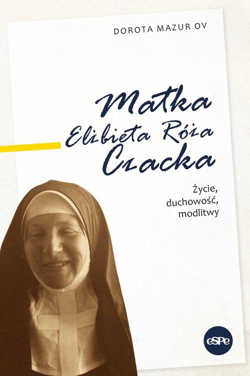 Matka Elżbieta Róża Czacka. Życie, duchowość..