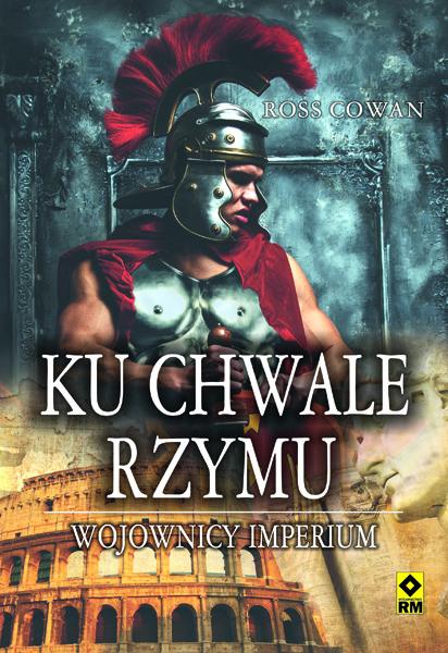 Ku chwale rzymu wojownicy imperium