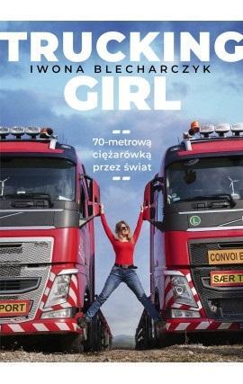 Trucking Girl. 70-metrową ciężarówką przez świat