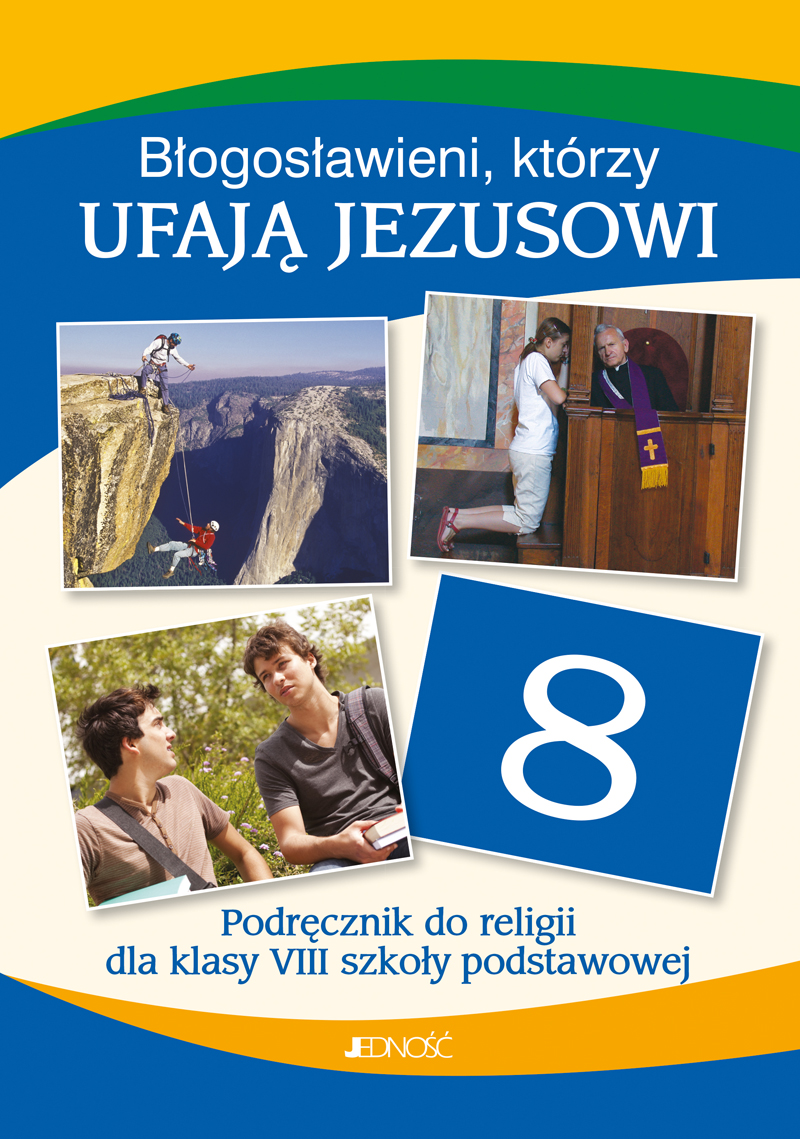 Błogosławieni, którzy ufają Jezusowi. Podręcznik do religii dla klasy 8 szkoły podstawowej