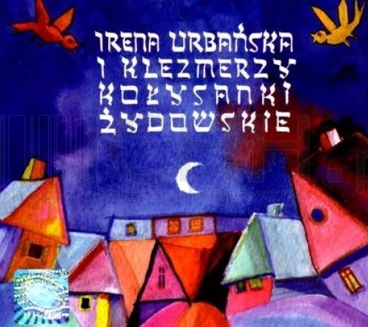 Irena Urbańska i Klezmerzy - Kołysanki Żydowskie
