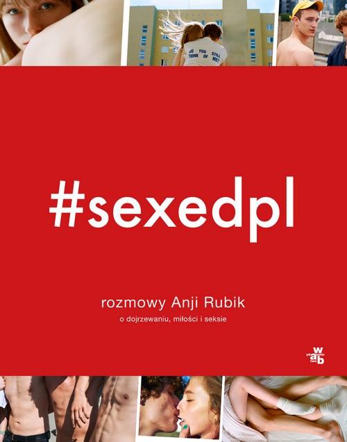 SEXEDPL. Rozmowy Anji Rubik o dojrzewaniu, miłości i seksie