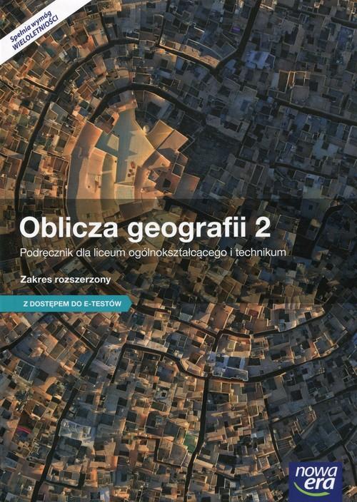 Oblicza geografii 2. Podręcznik do geografii dla liceum ogólnokształcącego i technikum. Zakres rozszerzony. Podręcznik wieloletni z dostępem do e-testów. Szkoły ponadgimnazjalne
