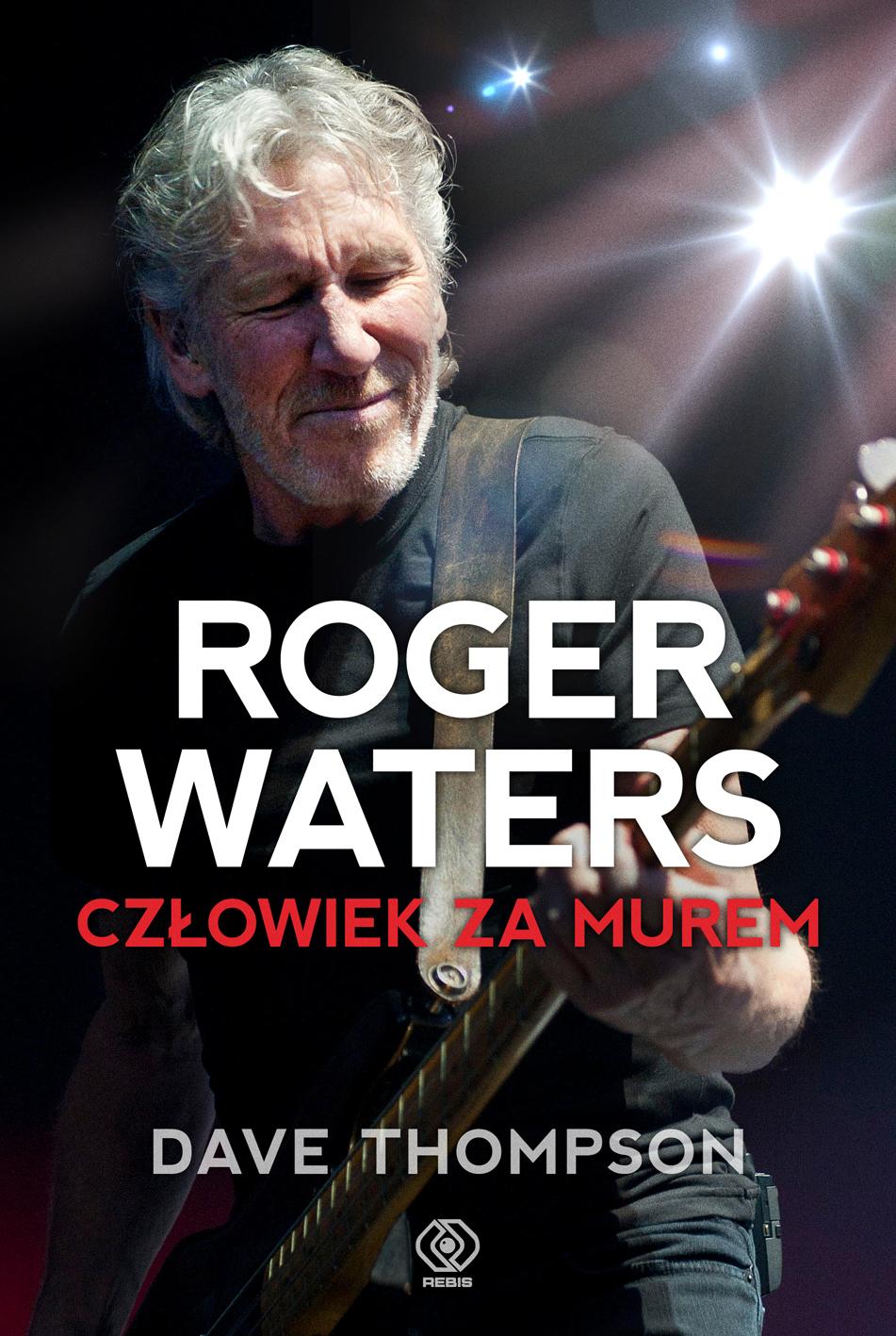 Roger Waters. Człowiek za murem